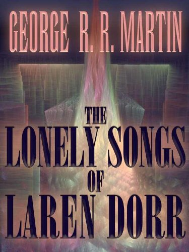 George R. R. Martin - The Lonely Songs of Laren Dorr Audiobook Free